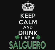Keep calm and drink like a SALGUERO by kin-and-ken