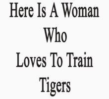 Here Is A Woman Who Loves To Train Tigers  by supernova23