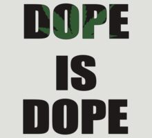 DOPE IS DOPE by timnock