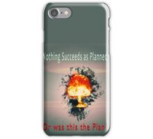 Nothing succeeds as planned Or was this the plan? Atomic mushroom explosion  iPhone Case/Skin