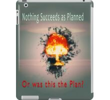 Nothing succeeds as planned Or was this the plan? Atomic mushroom explosion  iPad Case/Skin