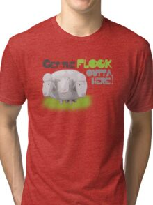Get The Flock Outta Here! Tri-blend T-Shirt