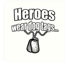 Heroes wear dog tags  Art Print