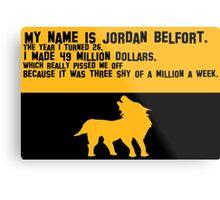 My Name is Jordan Belfont Metal Print