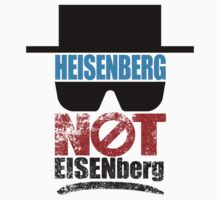We said HEISENBERG... NOT EISENberg! by robinzson