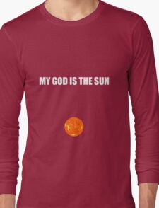My god is the sun Long Sleeve T-Shirt