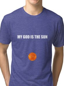 My god is the sun Tri-blend T-Shirt