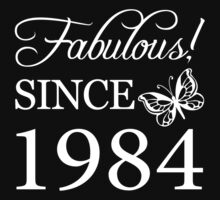 Fabulous Since 1984 Birthday T-Shirt by thepixelgarden