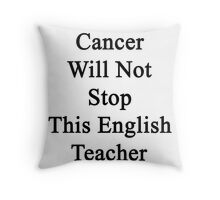 Cancer Will Not Stop This English Teacher  Throw Pillow