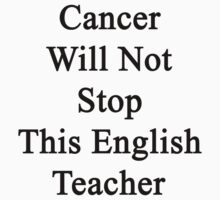 Cancer Will Not Stop This English Teacher  by supernova23