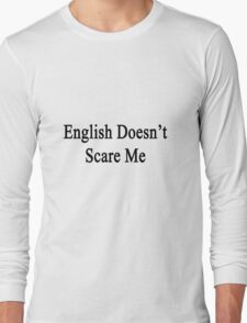 English Doesn't Scare Me  Long Sleeve T-Shirt