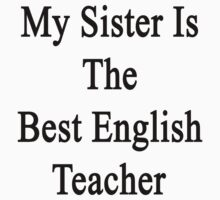 My Sister Is The Best English Teacher  by supernova23