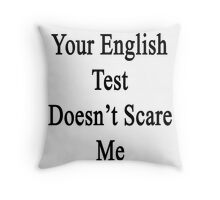 Your English Test Doesn't Scare Me  Throw Pillow