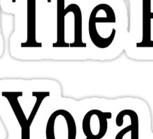 You Know I'm The Best Yoga Instructor  Sticker