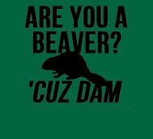 Are You A Beaver? Cuz Dam! Unisex T-Shirt