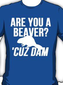 Are You A Beaver? Cuz Dam! T-Shirt