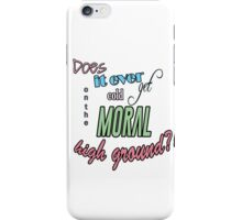 """Does it ever get cold on the moral high ground?!"" Lady Violet Quotes iPhone Case/Skin"