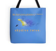 You don't need a parachute to skydive only to sky dive twice  Tote Bag