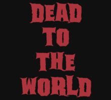 Dead To The World by Mechan1cal5hdws
