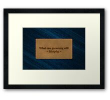 Famous humourous quotes series: What can go wrong will on a denims label  Framed Print