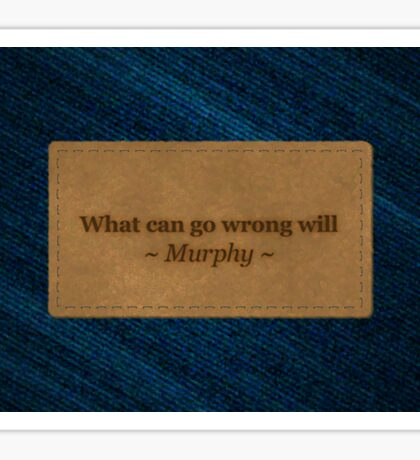 Famous humourous quotes series: What can go wrong will on a denims label  Sticker
