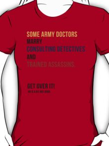 some army doctors marry consulting detectives & trained assassins. T-Shirt