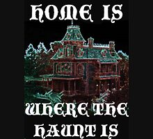 Home Is Where The Haunt Is Unisex T-Shirt
