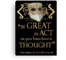 """Shakespeare King John """"Be Great"""" Quote Canvas Print"""