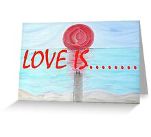LOVE IS....(17) Greeting Card