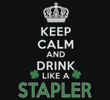 Keep calm and drink like a STAPLER by kin-and-ken
