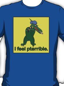 I feel pterrible T-Shirt
