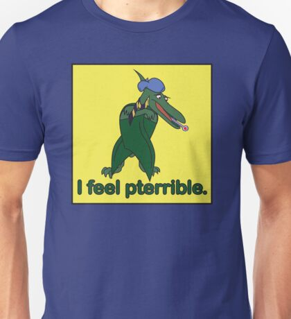 I feel pterrible Unisex T-Shirt