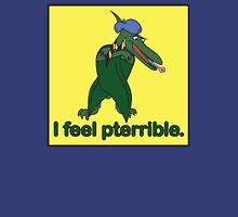 I feel pterrible T-Shirt
