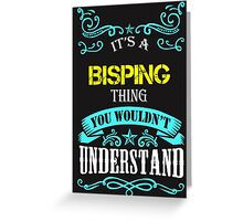 BISPING It's thing you wouldn't understand !! - T Shirt, Hoodie, Hoodies, Year, Birthday  Greeting Card