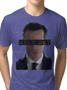 Miss Me? Tri-blend T-Shirt