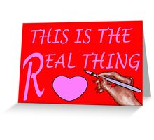 THE REAL THING Greeting Card
