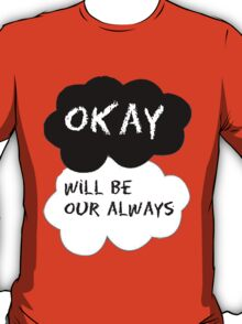 Okay Will Be Our Always T-Shirt