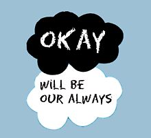 Okay Will Be Our Always Unisex T-Shirt