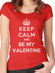 Keep Calm And Be My Valentine Women's Fitted Scoop T-Shirt
