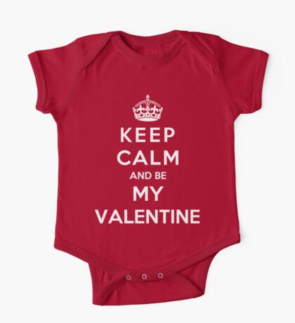 Keep Calm And Be My Valentine One Piece - Short Sleeve