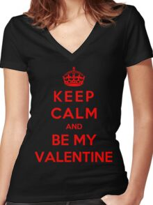 Keep Calm And Be My Valentine Women's Fitted V-Neck T-Shirt