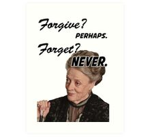 """Forgive? perhaps. Forget? Never"" Lady Violet Quotes Art Print"