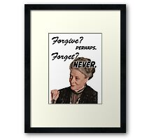 """Forgive? perhaps. Forget? Never"" Lady Violet Quotes Framed Print"