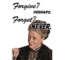 """Forgive? perhaps. Forget? Never"" Lady Violet Quotes Photographic Print"