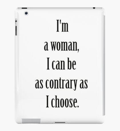 """""""I'm a woman, Mary. I can be as contrary as I choose."""" Lady Violet Quotes iPad Case/Skin"""