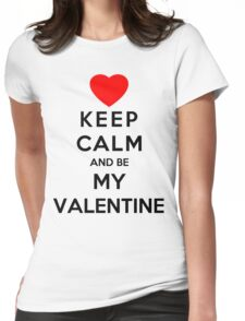 Keep Calm And Be My Valentine Womens Fitted T-Shirt