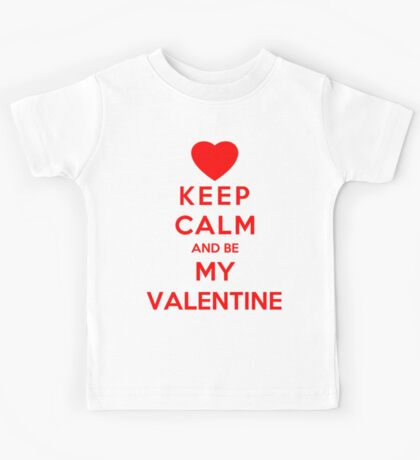Keep Calm And Be My Valentine Kids Tee