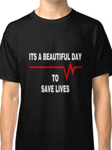 New Its a beautiful day to save lives - for dark Classic T-Shirt
