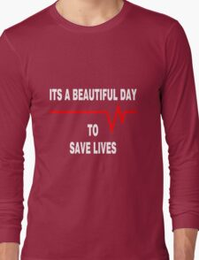 New Its a beautiful day to save lives - for dark Long Sleeve T-Shirt