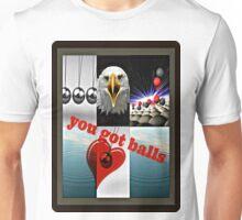 you got balls Unisex T-Shirt
